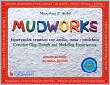 Book Cover Image. Title: Mudworks:  Experiencias Creativas con arcilla, Masa y Modelado (Bright Ideas for Learning), Author: by MaryAnn F. Kohl