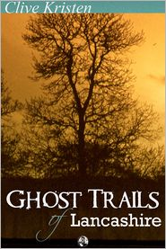 Clive Kristen - Ghost Trails of Lancashire