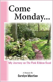 Alane Pearce (Editor) Carolyn Mustian - Come Monday: My Journey on The Pink Ribbon Road