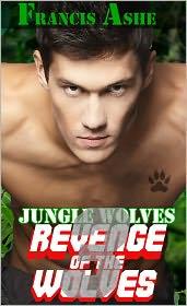 Francis Ashe - Jungle Wolves 3 Revenge of the Wolves (gay werewolf erotic romance)