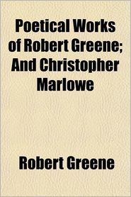 Poetical Works of Robert Greene; and Christopher Marlowe