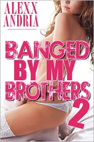 Alexx Andria - Banged By My Brothers 2 (Pseudo incest erotica)