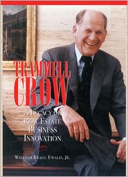 Jr. Willam Bragg Ewald - Trammell Crow: A Legacy in Real Estate Innovation