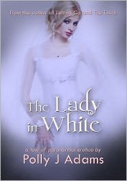 Polly J Adams - The Lady in White (a tale of gothic erotica)