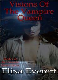 Elixa Everett - Visions Of The Vampire Queen (The Vampire Queen Series)