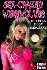 Fannie Tucker - Sex-Crazed Werewolves: Hunter's Moon Gangbang (Werewolf Horror Erotica)