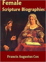 Francis Augustus Cox - Female Scripture Biography, Vol I-II, Complete