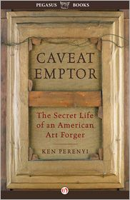 Ken Perenyi - Caveat Emptor: The Secret Life of an American Art Forger