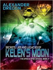 Alexander Dregon - Secrets, Lies and Legacies of Kelen's Moon