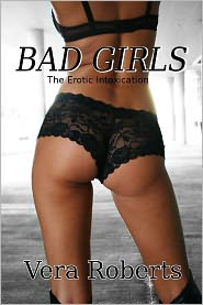 Vera Roberts - The Erotic Intoxication: Bad Girls