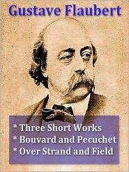 Flaubert, Gustave - Three GUSTAVE FLAUBERT Classics — Three Short Works, Bouvard and Pecuchet, & Over Strand and Field