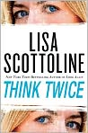 Book Cover Image. Title: Think Twice (Rosato & Associates Series #11), Author: by Lisa Scottoline