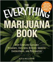 Alicia Williamson - The Everything Marijuana Book: Your complete cannabis resource, including history, growing instructions, and preparation