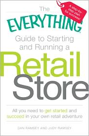 Dan Ramsey - The Everything Guide to Starting and Running a Retail Store: All you need to get started and succeed in your own retail adventure