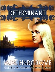 A.M. Hargrove - Determinant, a YA Paranormal Romance (Book 3 of The Guardians of Vesturon)