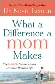 Dr. Kevin Leman - What a Difference a Mom Makes