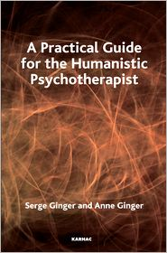 Jean-Marc Jacot, Serge Ginger  Anne Ginger - A Practical Guide for the Humanistic Psychotherapist