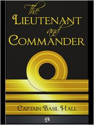 Captain Basil Hall - The Lieutenant and Commander