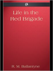 R. M. Ballantyne - Life in the Red Brigade