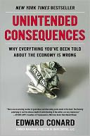 Book Cover Image. Title: Unintended Consequences:  Why Everything You've Been Told About the Economy Is Wrong, Author: Edward Conard