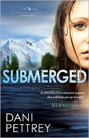 Dani Pettrey - Submerged (Alaskan Courage Book #1)