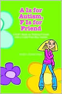 A Is for Autism F Is for Friend: A Kid's Book on Making Friends with a