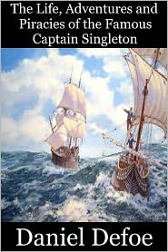 Defoe - The Life, Adventures and Piracies of the Famous Captain Singleton by Daniel Defoe