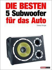 Tobias Runge  Elmar Michels - Die besten 5 Subwoofer für das Auto