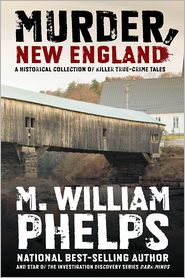 M. William Phelps - Murder, New England: A Historical Collection of Killer True-Crime Tales