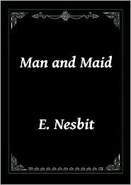 Edith Nesbit - Man and Maid by E. Nesbit