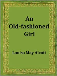 Louisa May Alcott - An Old Fashioned Girl by Louisa May Alcott