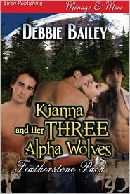 Debbie Bailey - Kianna and Her Three Alpha Wolves [Featherstone Pack 1] (Siren Publishing Menage and More)