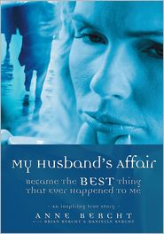 Anne Bercht - My Husband's Affair Became the Best Thing That Ever Happened to Me