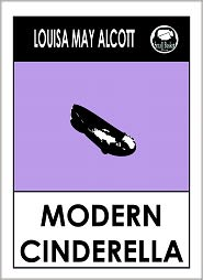 Alcott Louisa May, Little Women by Louisa May Alcott, Little Men by Louisa May Alcott, Louisa May Alcott Comp Louisa May Alcott - Louisa May Alcott MODERN CINDERELLA by Louisa May Alcott (Original Classic Editions) Louisa May Alcott Books, Alcott Louisa May