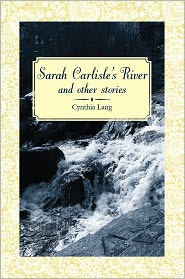 Cynthia Lang - Sarah Carlisle's River and Other Stories