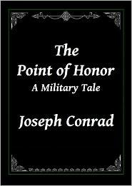 Joseph Conrad - The Point of Honor: A Military Tale by Joseph Conrad