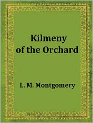Lucy Maud Montgomery - Kilmeny of the Orchard by L. M. Montgomery