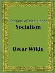 Oscar Wilde - The Soul of Man under Socialism by Oscar Wilde