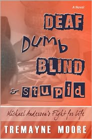 Shantae A Charles (Editor), Cynthia Portalatin Lamb (Editor), ROC Studios International (Illustrator) Tremayne Moore - Deaf, Dumb, Blind & Stupid: Michael Anderson's Fight For Life