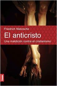 Friedrich Nietzsche - El anticristo. Una maldicion contra el cristianismo
