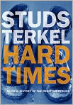 Book Cover Image. Title: Hard Times:  An Oral History of the Great Depression, Author: by Studs Terkel