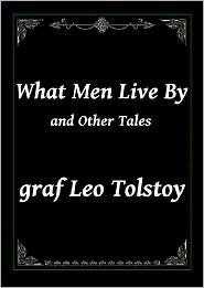 Leo, graf Tolstoy - What Men Live By and Other Tales by graf Leo Tolstoy