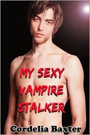 Cordelia Baxter - My Sexy Vampire Stalker (Vampire Abduction Erotica)