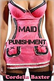 Cordelia Baxter - Maid Punishment (Dominant Boss BDSM Erotica)