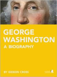 Gideon Cross - George Washington: A Biography