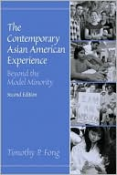 The Contemporary Asian American Experience : Beyond The Model Minority