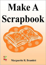 Marquerite R. Bramlett - Make A Scrapbook : Discover The Joy Of Scrapbooking To Preserve Your Memories With This Guide To Scrapbook Ideas, Scrapbook Pape