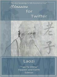 Laozi - Classics for Twitter: Laozi (Tao Te Ching Translated)