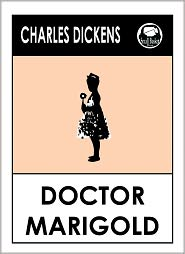 Dickens Charles, Charles Dickens Library, Doctor Marigold Charles Dickens Charles Dickens - Charles Dickens DOCTOR MARIGOLD by Charles Dickens, Dickens DOCTOR MARIGOLD (Charles Dickens Complete Works Collection of Novels