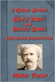 Mark Twain - Eve's Diary and Adam's Diary, Complete by Mark Twain (Illustrated)